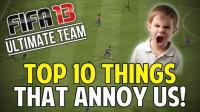 FIFA 13 Ultimate Team: TOP 10 THINGS THAT ANNOY US!