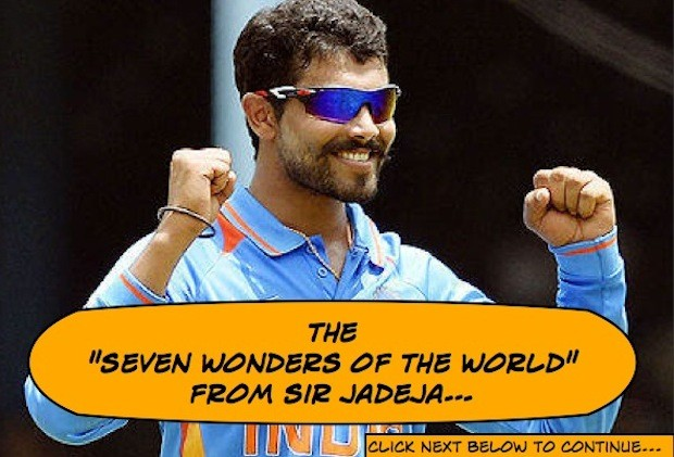 "The ""Seven Wonders of the World"" from Sir Jadeja"